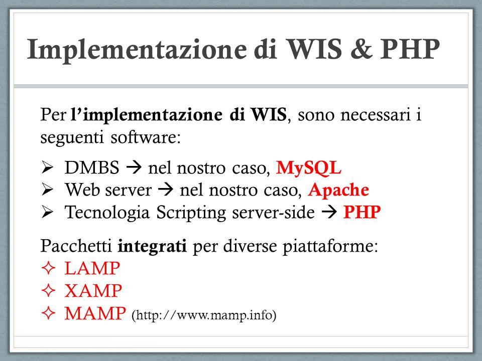 Implementazione di WIS & PHP Per poter interfacciare uno script PHP con un DBMS, in modo da recuperare/inserire/cancellare/modificare dati da un DB, e necessario: 1.Connettersi ad un DB 2.Configurare la connessione 3.Costruire/Eseguire la query SQL 4.Gestire i risultati della query SQL CONNESSIONE CON UN DBMS