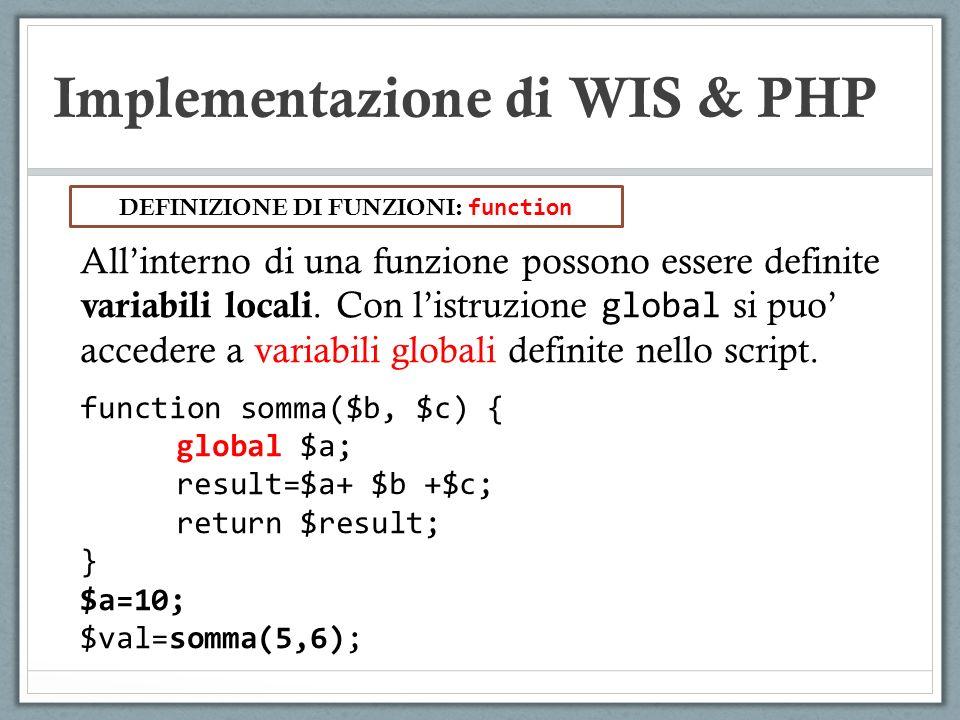 Implementazione di WIS & PHP Allinterno di una funzione possono essere definite variabili locali. Con listruzione global si puo accedere a variabili g