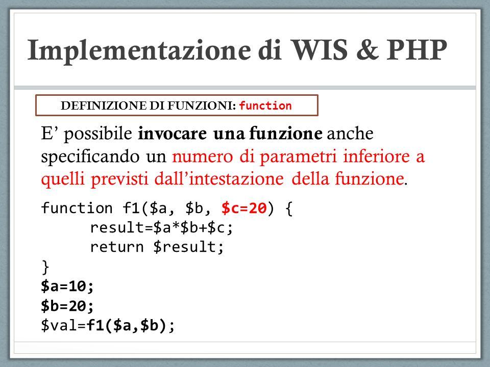 Implementazione di WIS & PHP E possibile invocare una funzione anche specificando un numero di parametri inferiore a quelli previsti dallintestazione