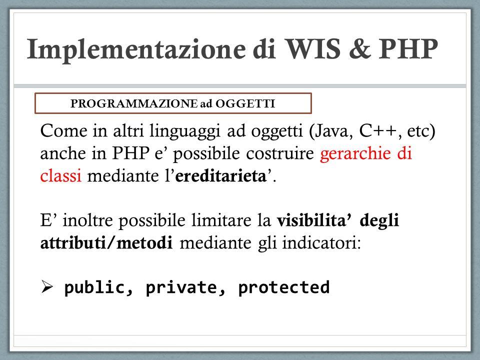 Implementazione di WIS & PHP Come in altri linguaggi ad oggetti (Java, C++, etc) anche in PHP e possibile costruire gerarchie di classi mediante l ere