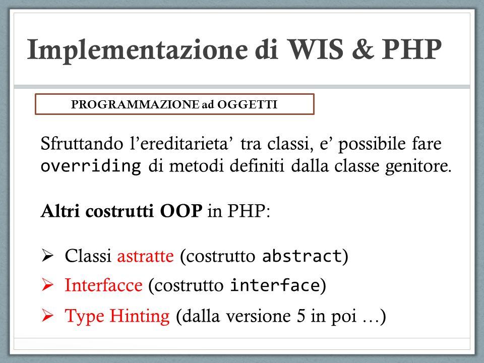 Implementazione di WIS & PHP Sfruttando lereditarieta tra classi, e possibile fare overriding di metodi definiti dalla classe genitore. Altri costrutt
