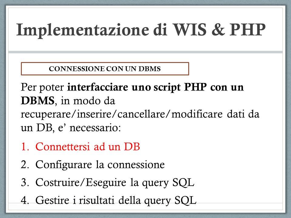 Implementazione di WIS & PHP Per poter interfacciare uno script PHP con un DBMS, in modo da recuperare/inserire/cancellare/modificare dati da un DB, e