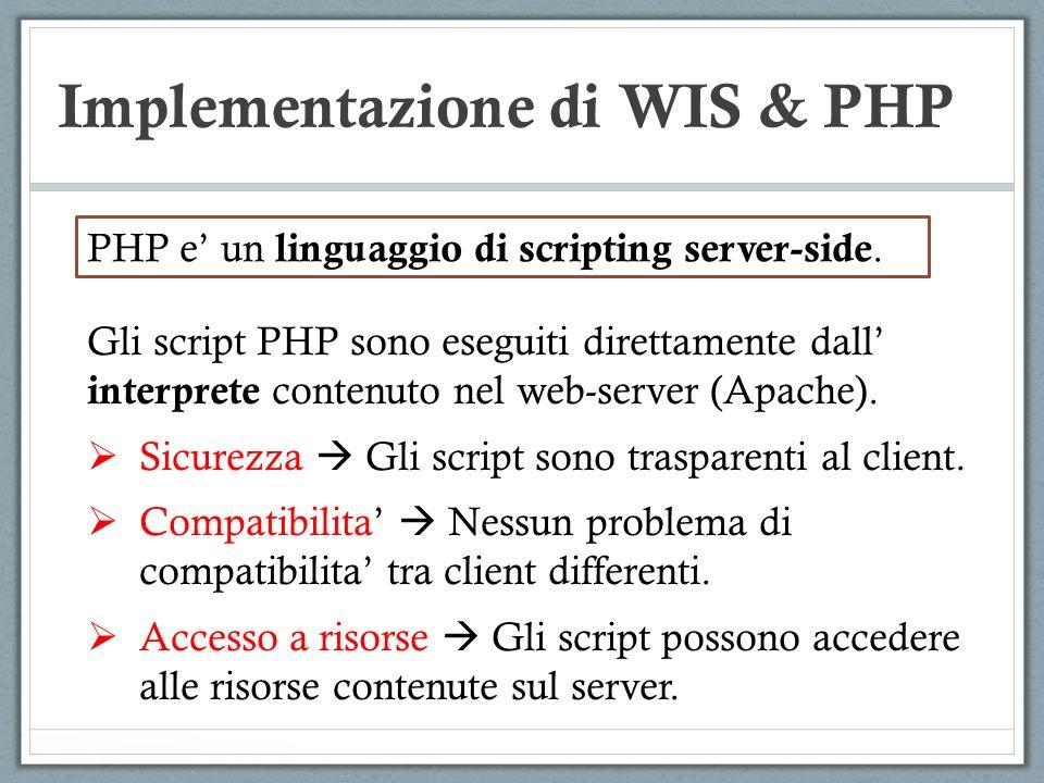 Implementazione di WIS & PHP Invio dei parametri lato client : http:/www.cs.unibo.it/script.php?nome=Michele PASSAGGIO DEI PARAMETRI: metodo GET Utilizzo dei parametri lato server : (script.php) <?php $name=$_GET[nome]; Echo(Benvenuto,.$name.!); ?> Concatenatore di stringhe