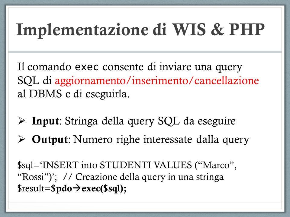 Implementazione di WIS & PHP Il comando exec consente di inviare una query SQL di aggiornamento/inserimento/cancellazione al DBMS e di eseguirla. Inpu
