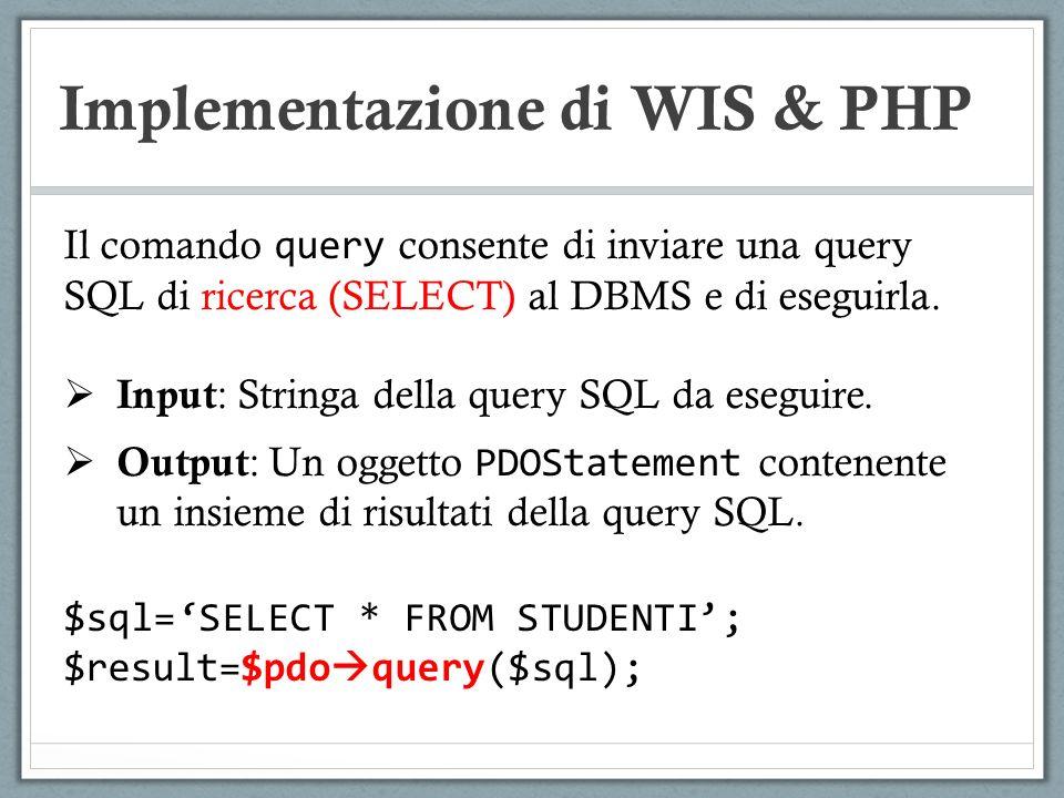 Implementazione di WIS & PHP Il comando query consente di inviare una query SQL di ricerca (SELECT) al DBMS e di eseguirla. Input : Stringa della quer