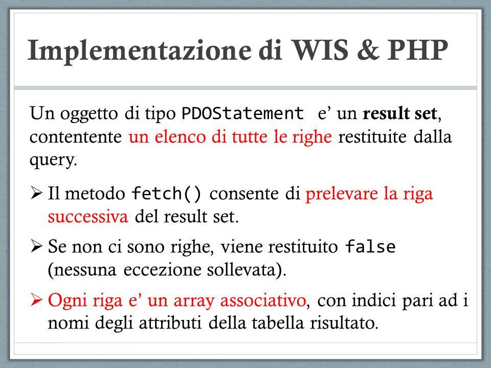 Implementazione di WIS & PHP Un oggetto di tipo PDOStatement e un result set, contentente un elenco di tutte le righe restituite dalla query. Il metod