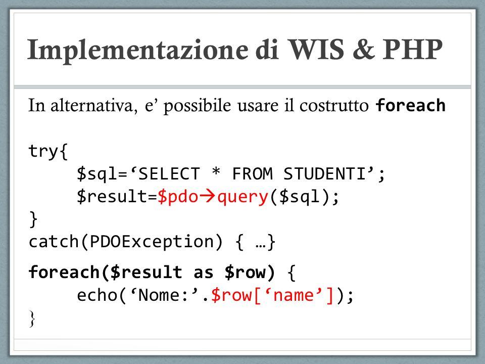 Implementazione di WIS & PHP In alternativa, e possibile usare il costrutto foreach try{ $sql=SELECT * FROM STUDENTI; $result=$pdo query($sql); } catc