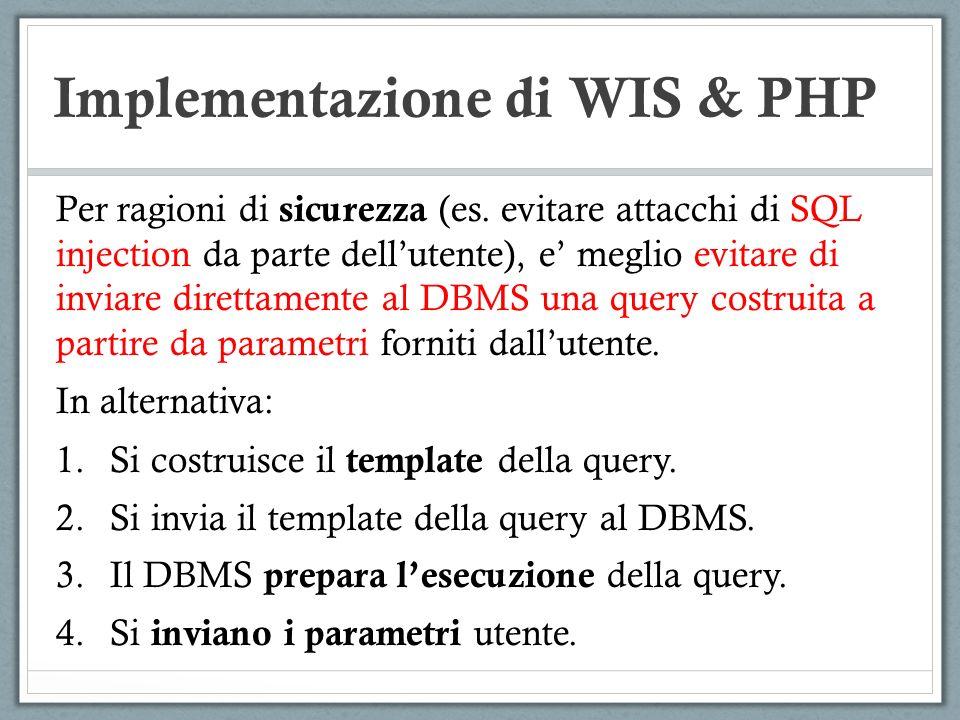 Implementazione di WIS & PHP Per ragioni di sicurezza (es. evitare attacchi di SQL injection da parte dellutente), e meglio evitare di inviare diretta
