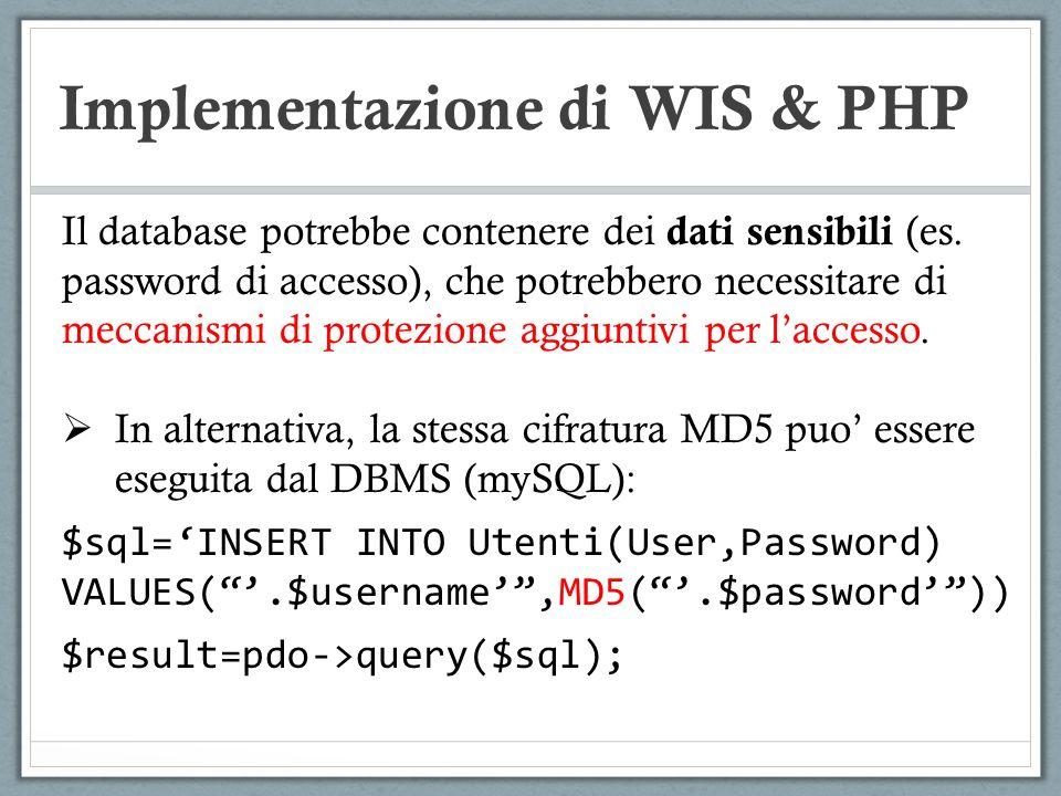 Implementazione di WIS & PHP Il database potrebbe contenere dei dati sensibili (es. password di accesso), che potrebbero necessitare di meccanismi di