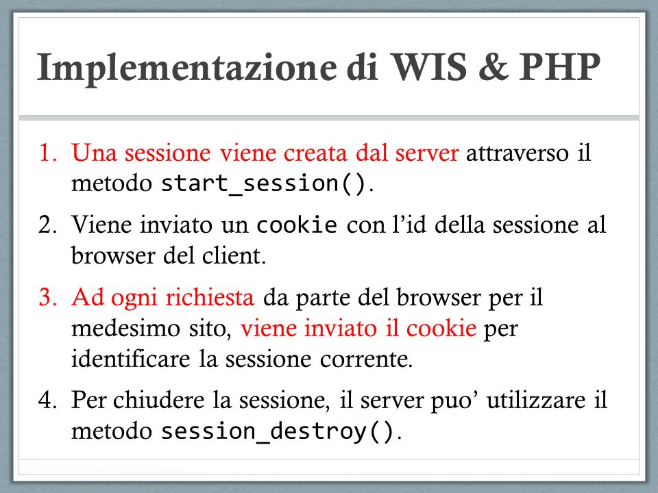 Implementazione di WIS & PHP 1.Una sessione viene creata dal server attraverso il metodo start_session(). 2.Viene inviato un cookie con lid della sess