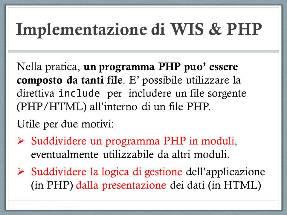 Implementazione di WIS & PHP Nella pratica, un programma PHP puo essere composto da tanti file. E possibile utilizzare la direttiva include per includ