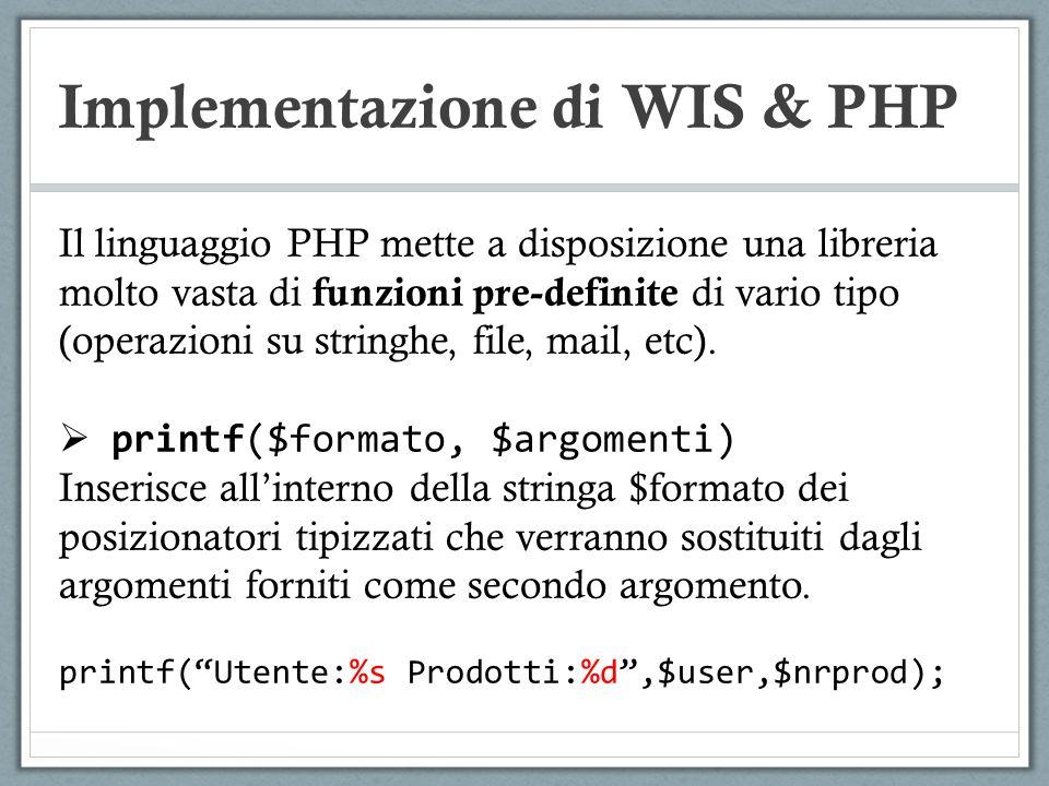 Implementazione di WIS & PHP Il linguaggio PHP mette a disposizione una libreria molto vasta di funzioni pre-definite di vario tipo (operazioni su str