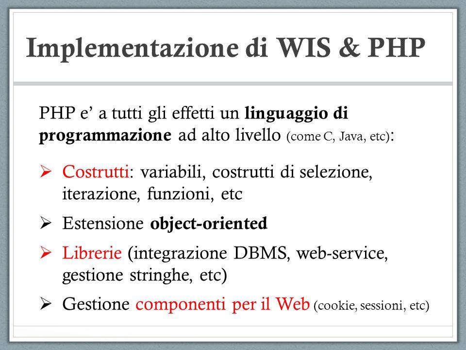 Implementazione di WIS & PHP Recupero dei parametri lato server : (script.php) <?php $name=$_REQUEST[firstname]; $name=$_REQUEST[lastname]; Echo(Benvenuto, $name.$lastname.!); ?> $REQUEST_ astrae dalla modalita di invio parametri (GET/POST).