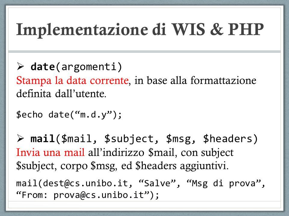 Implementazione di WIS & PHP date(argomenti) Stampa la data corrente, in base alla formattazione definita dallutente. $echo date(m.d.y); mail($mail, $
