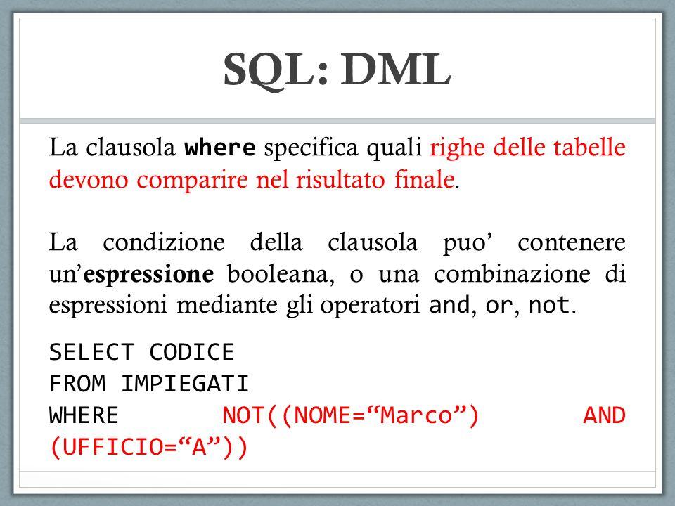 SQL: DML La clausola where specifica quali righe delle tabelle devono comparire nel risultato finale. La condizione della clausola puo contenere un es