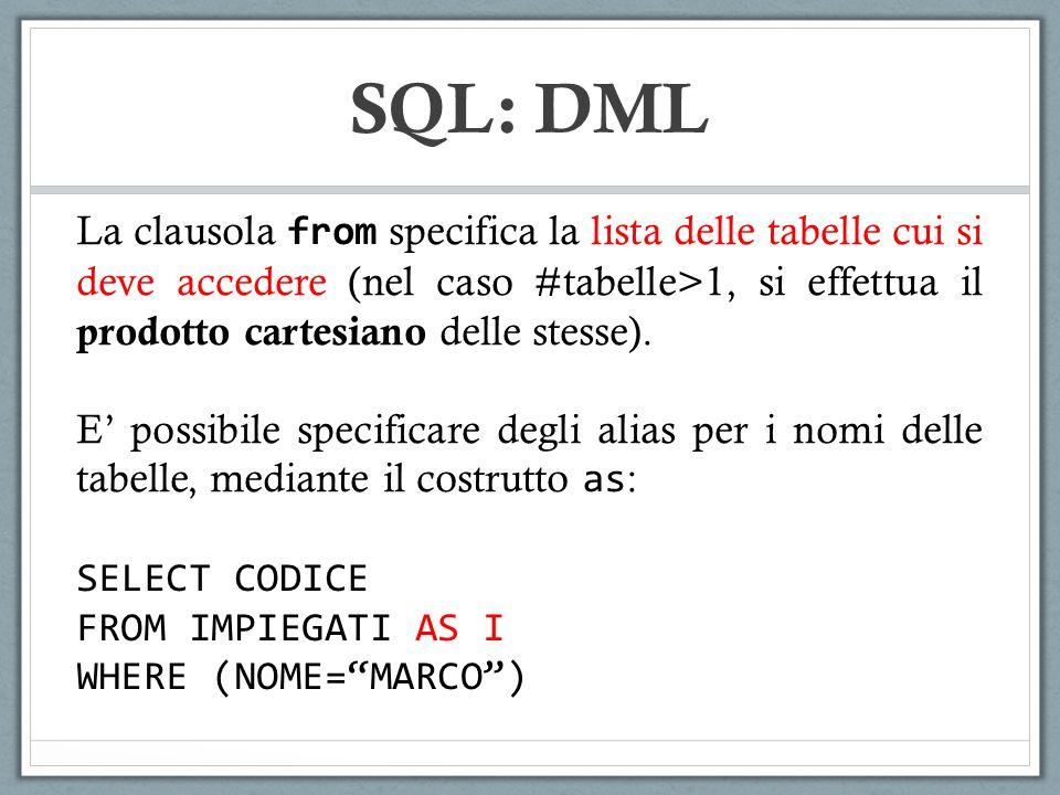 SQL: DML La clausola from specifica la lista delle tabelle cui si deve accedere (nel caso #tabelle>1, si effettua il prodotto cartesiano delle stesse)