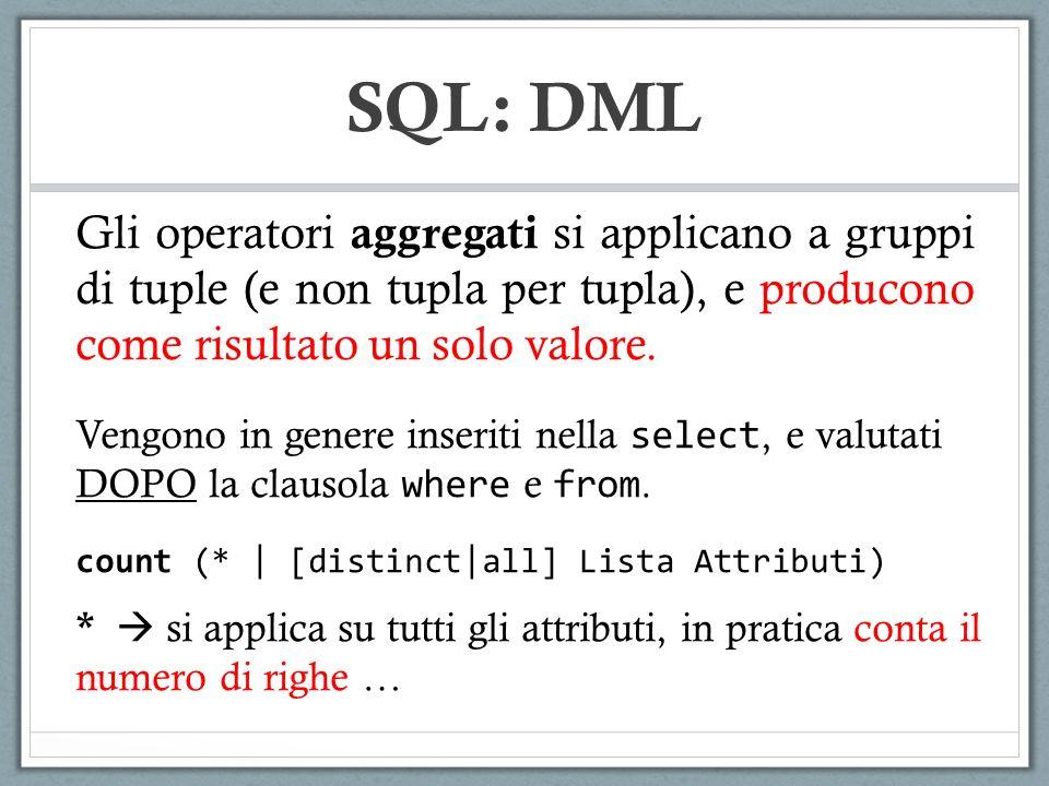 SQL: DML Gli operatori aggregati si applicano a gruppi di tuple (e non tupla per tupla), e producono come risultato un solo valore. Vengono in genere