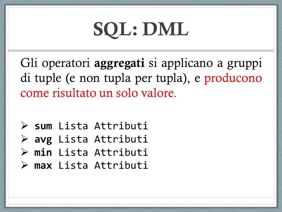 SQL: DML Gli operatori aggregati si applicano a gruppi di tuple (e non tupla per tupla), e producono come risultato un solo valore. sum Lista Attribut