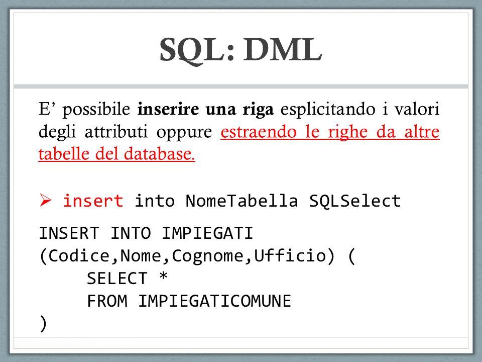 SQL: DML E possibile inserire una riga esplicitando i valori degli attributi oppure estraendo le righe da altre tabelle del database. insert into Nome