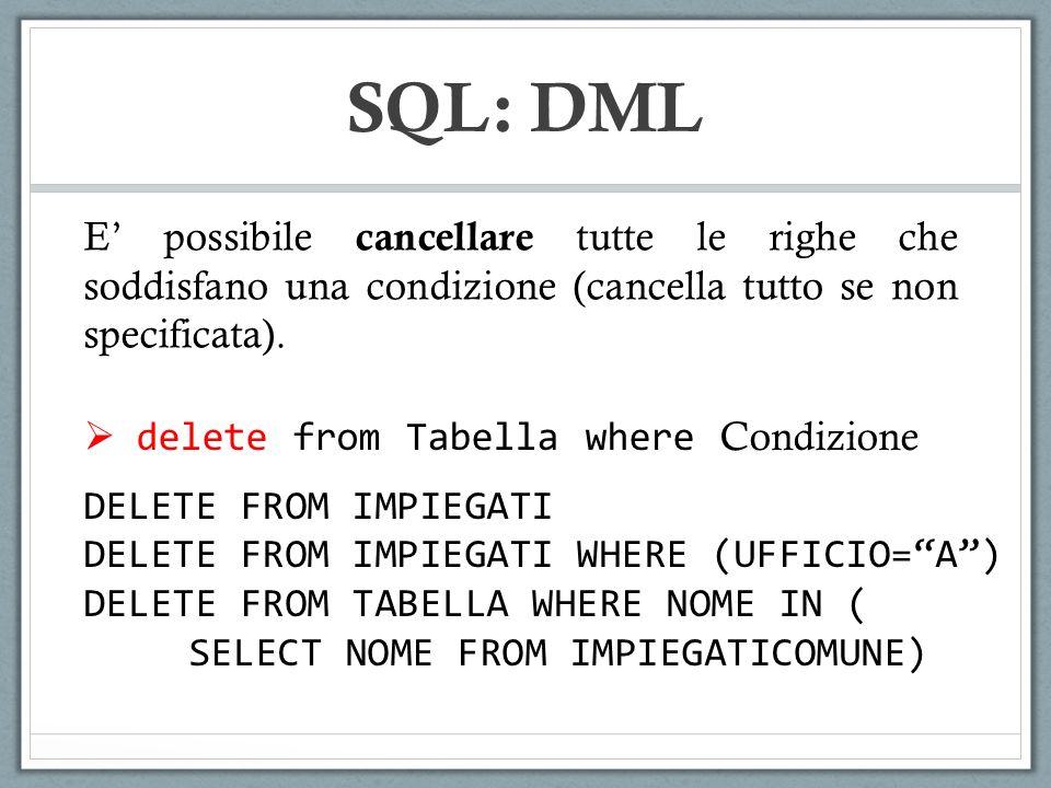 SQL: DML E possibile cancellare tutte le righe che soddisfano una condizione (cancella tutto se non specificata). delete from Tabella where Condizione