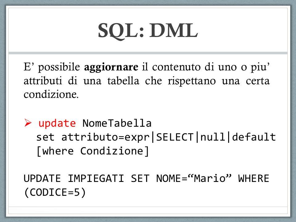 SQL: DML E possibile aggiornare il contenuto di uno o piu attributi di una tabella che rispettano una certa condizione. update NomeTabella set attribu