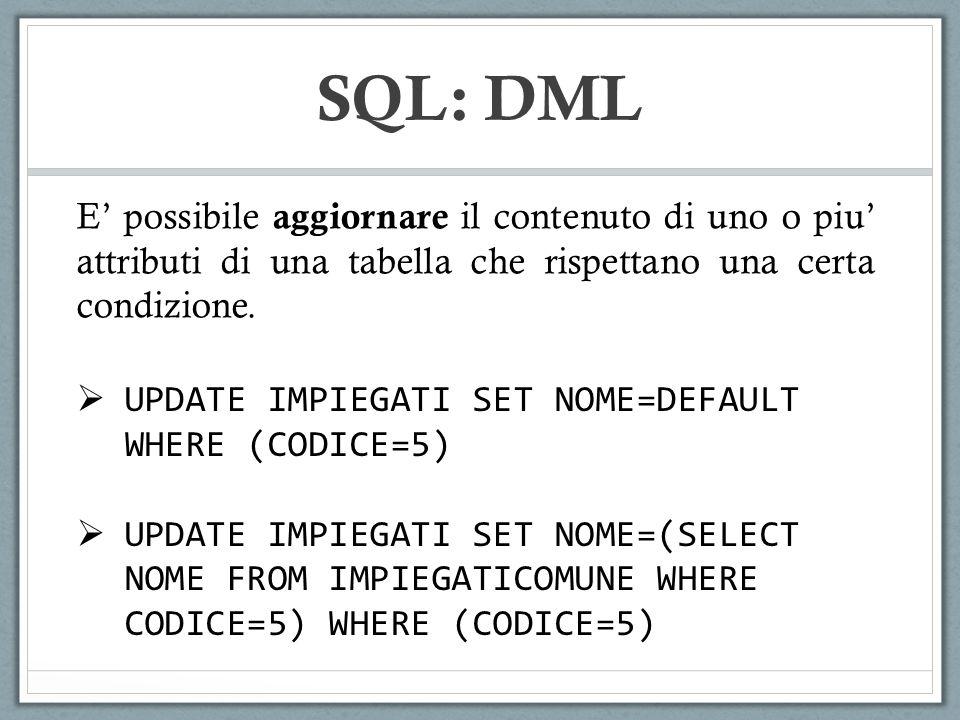 SQL: DML E possibile aggiornare il contenuto di uno o piu attributi di una tabella che rispettano una certa condizione. UPDATE IMPIEGATI SET NOME=DEFA