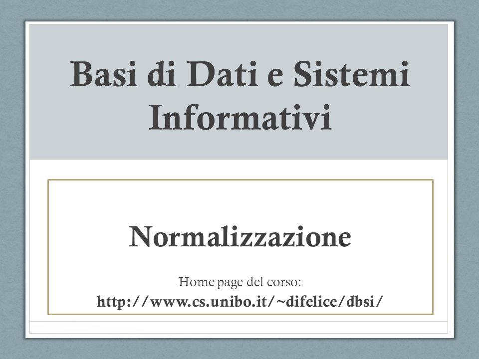 Basi di Dati e Sistemi Informativi Normalizzazione Home page del corso: http://www.cs.unibo.it/~difelice/dbsi/