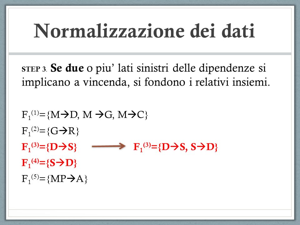 Normalizzazione dei dati STEP 3. Se due o piu lati sinistri delle dipendenze si implicano a vincenda, si fondono i relativi insiemi. F 1 (1) ={M D, M