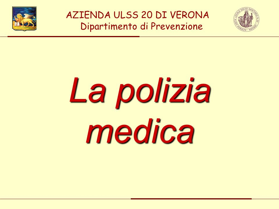 La polizia medica AZIENDA ULSS 20 DI VERONA Dipartimento di Prevenzione
