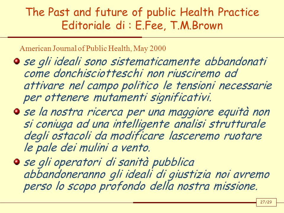 The Past and future of public Health Practice Editoriale di : E.Fee, T.M.Brown se gli ideali sono sistematicamente abbandonati come donchisciotteschi