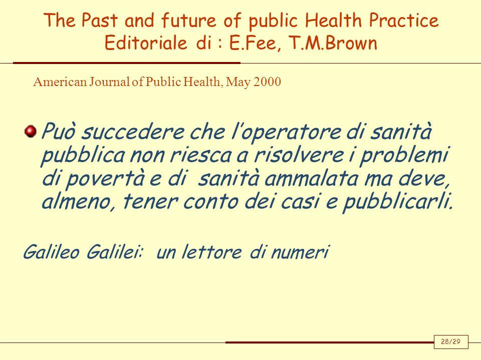 The Past and future of public Health Practice Editoriale di : E.Fee, T.M.Brown Può succedere che loperatore di sanità pubblica non riesca a risolvere