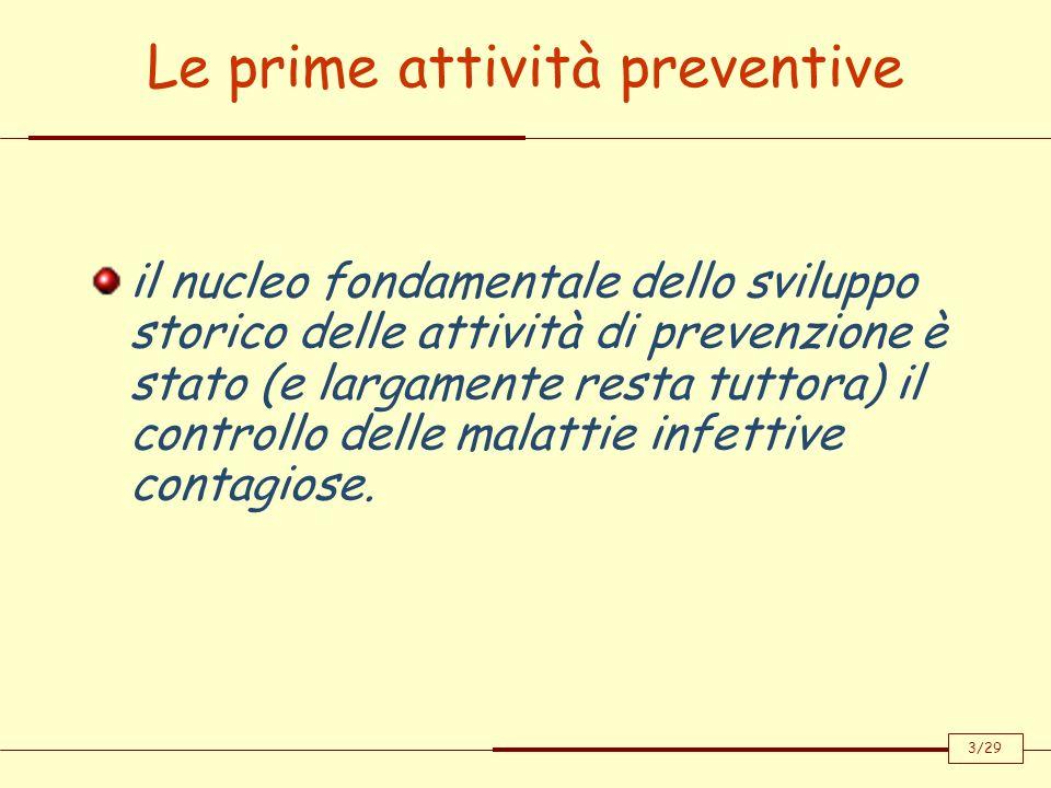 Le prime attività preventive il nucleo fondamentale dello sviluppo storico delle attività di prevenzione è stato (e largamente resta tuttora) il contr