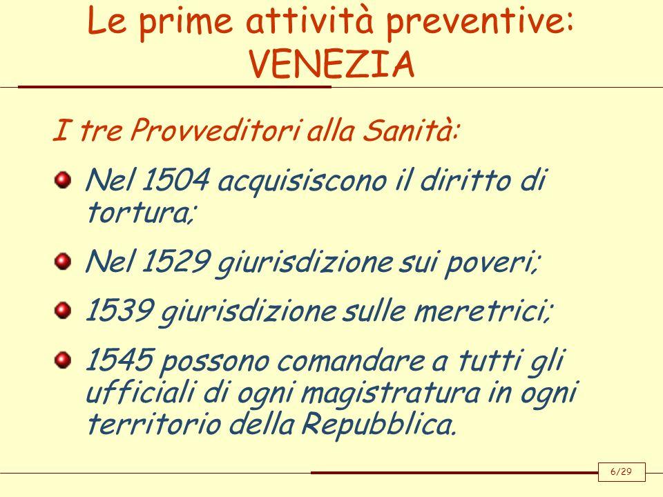 Le prime attività preventive: VENEZIA I tre Provveditori alla Sanità: Nel 1504 acquisiscono il diritto di tortura; Nel 1529 giurisdizione sui poveri;