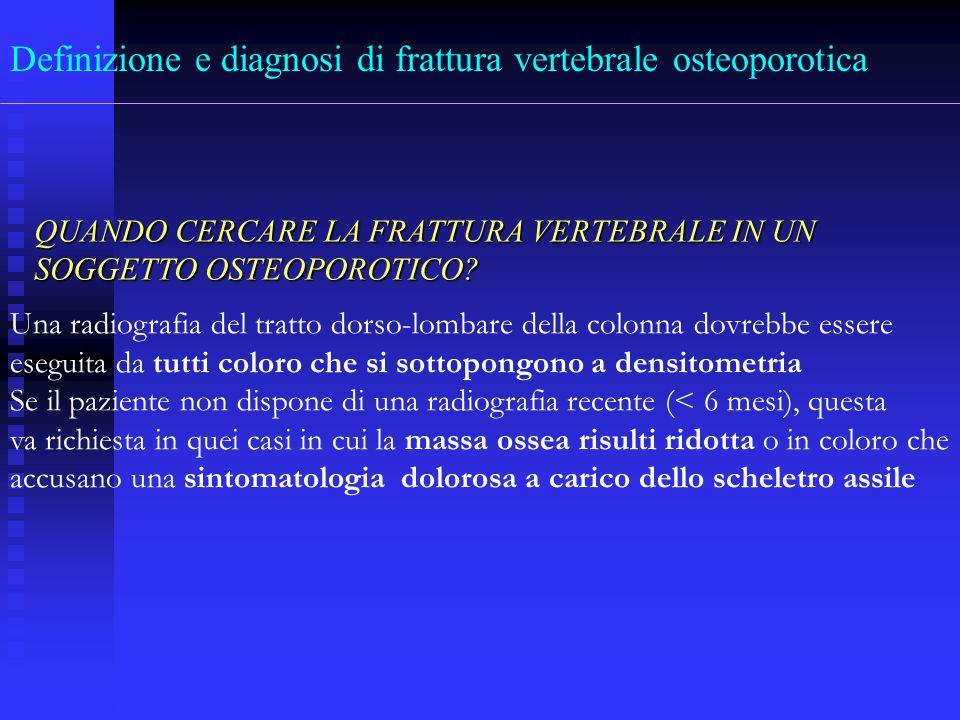 Una radiografia del tratto dorso-lombare della colonna dovrebbe essere eseguita da tutti coloro che si sottopongono a densitometria Se il paziente non
