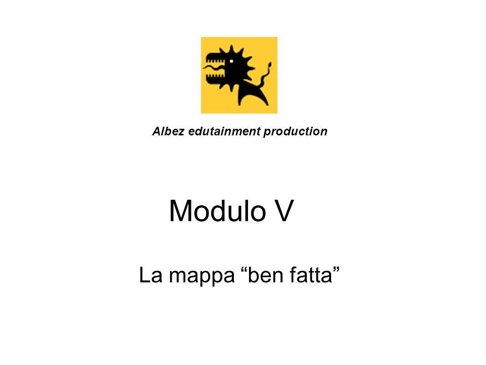 Modulo V La mappa ben fatta Albez edutainment production