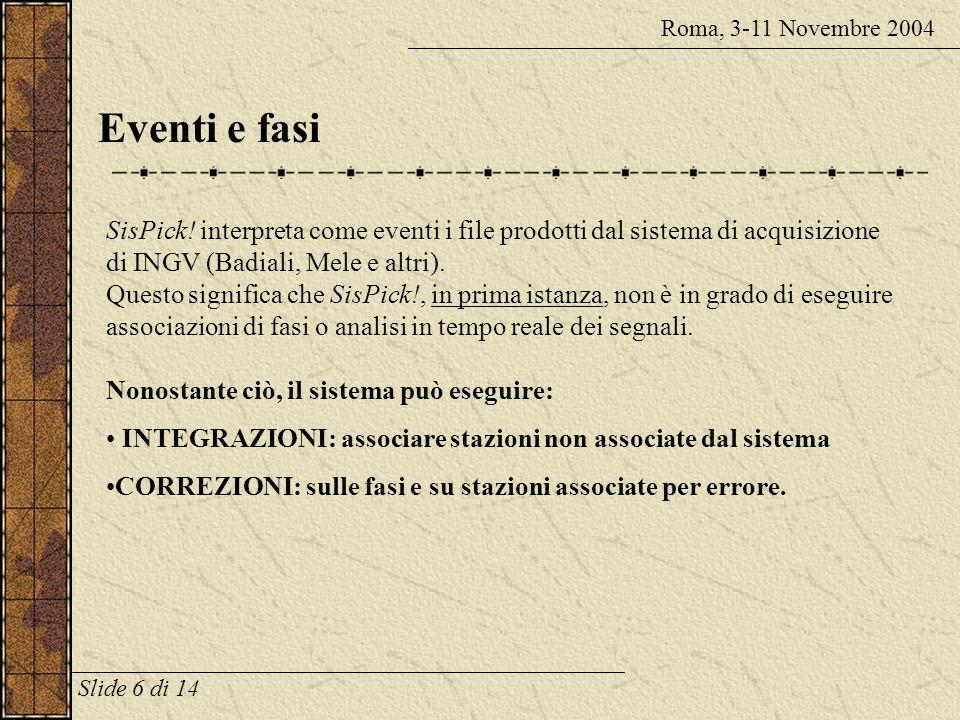 Interfaccia nuova e vecchia Roma, 3-11 Novembre 2004 Info: Traccia e Fasi Scroll-bar veloce Slide 5 di 14 Menù e picking-bar Gestione evento Area graf
