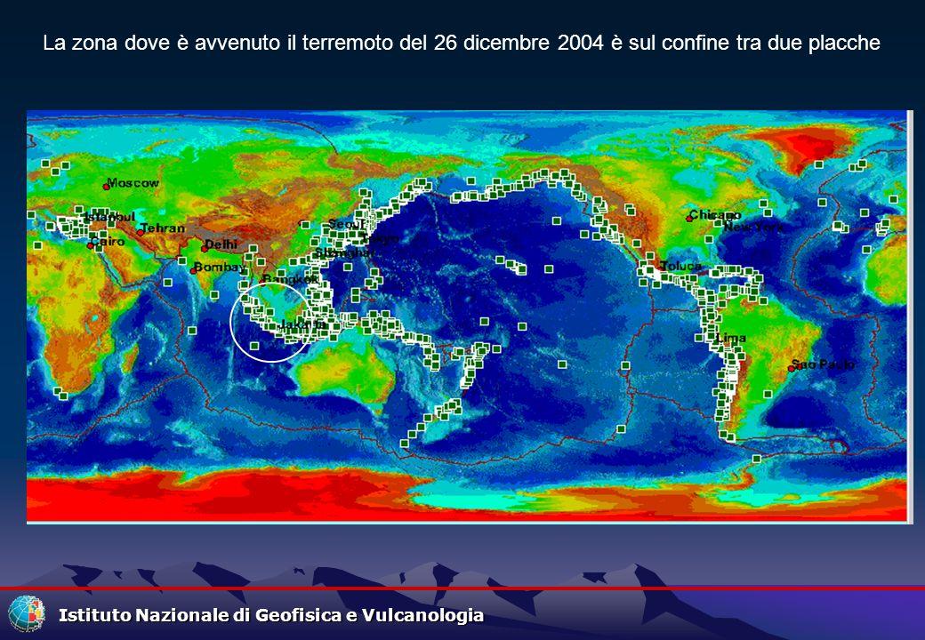 Istituto Nazionale di Geofisica e Vulcanologia La zona dove è avvenuto il terremoto del 26 dicembre 2004 è sul confine tra due placche