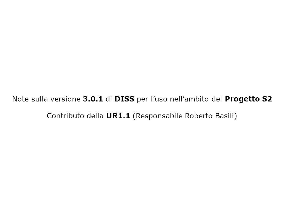 Note sulla versione 3.0.1 di DISS per luso nellambito del Progetto S2 Contributo della UR1.1 (Responsabile Roberto Basili)