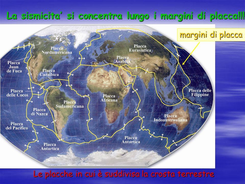Le placche in cui è suddivisa la crosta terrestre La sismicita si concentra lungo i margini di placca!!.