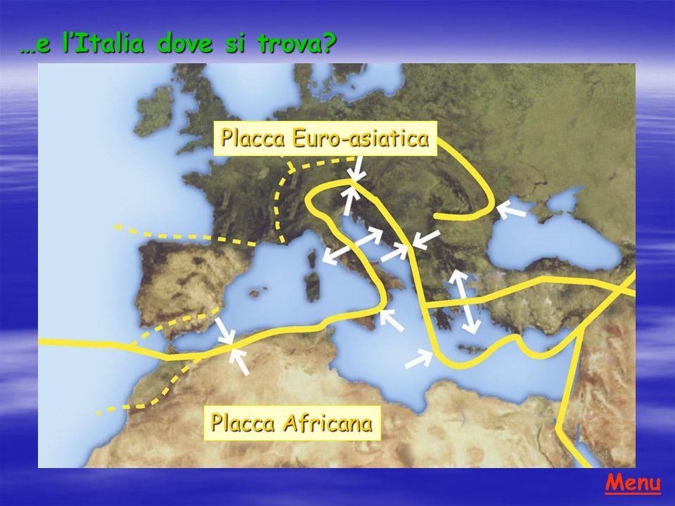 …e lItalia dove si trova? Placca Euro-asiatica Placca Africana Menu