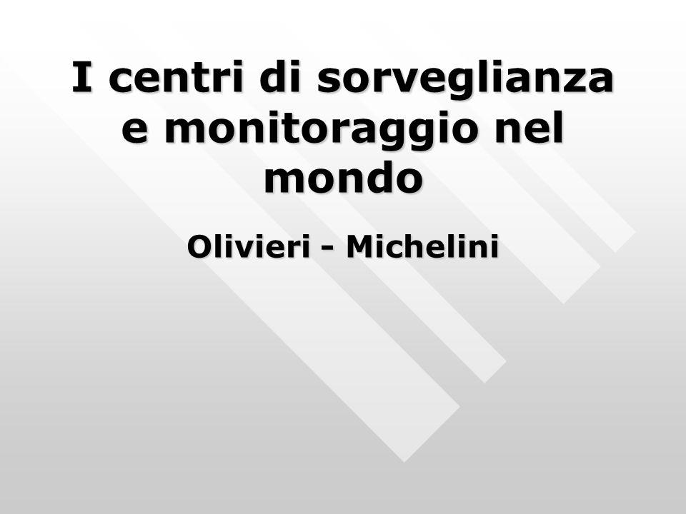 I centri di sorveglianza e monitoraggio nel mondo Olivieri - Michelini