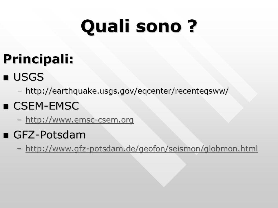 In sintesi: –http://earthquake.usgs.gov/eqcenter/recenteqsww/ http://earthquake.usgs.gov/eqcenter/recenteqsww/ –http://www.emsc-csem.org/ http://www.emsc-csem.org/ –http://www.gfz-potsdam.de/geofon/seismon/globmon.html http://www.gfz-potsdam.de/geofon/seismon/globmon.html –http://www.globalcmt.org/CMTsearch.html http://www.globalcmt.org/CMTsearch.html