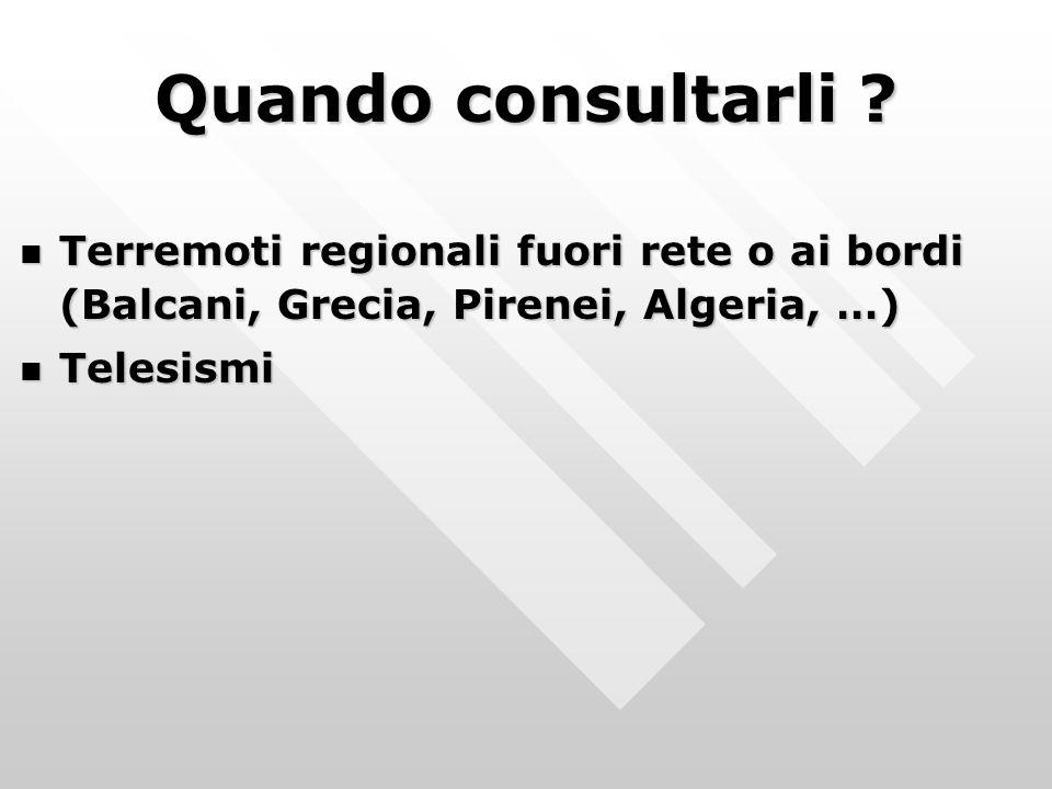 Quando consultarli ? Terremoti regionali fuori rete o ai bordi (Balcani, Grecia, Pirenei, Algeria, …) Terremoti regionali fuori rete o ai bordi (Balca