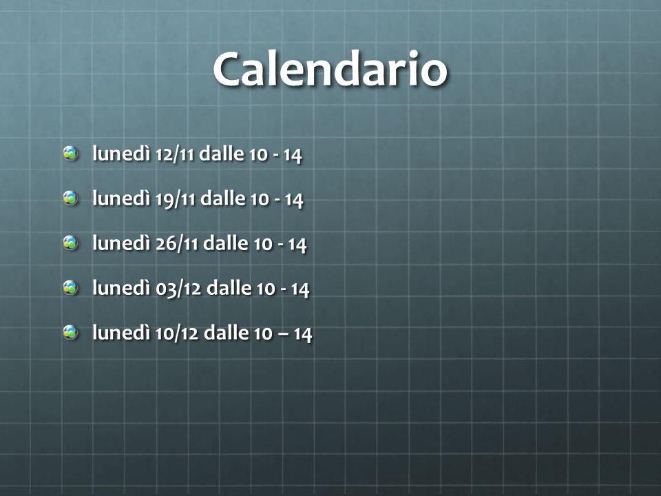 Calendario lunedì 12/11 dalle 10 - 14 lunedì 19/11 dalle 10 - 14 lunedì 26/11 dalle 10 - 14 lunedì 03/12 dalle 10 - 14 lunedì 10/12 dalle 10 – 14
