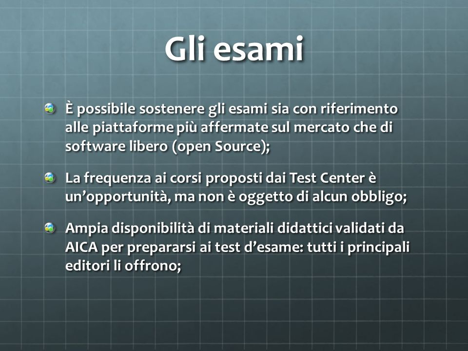Gli esami È possibile sostenere gli esami sia con riferimento alle piattaforme più affermate sul mercato che di software libero (open Source); La freq