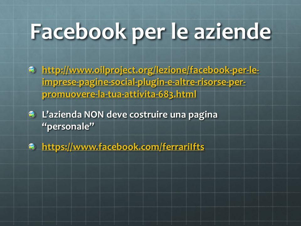 Facebook per le aziende http://www.oilproject.org/lezione/facebook-per-le- imprese-pagine-social-plugin-e-altre-risorse-per- promuovere-la-tua-attivit