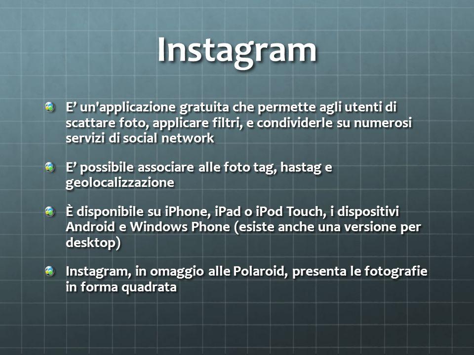 Instagram E un'applicazione gratuita che permette agli utenti di scattare foto, applicare filtri, e condividerle su numerosi servizi di social network