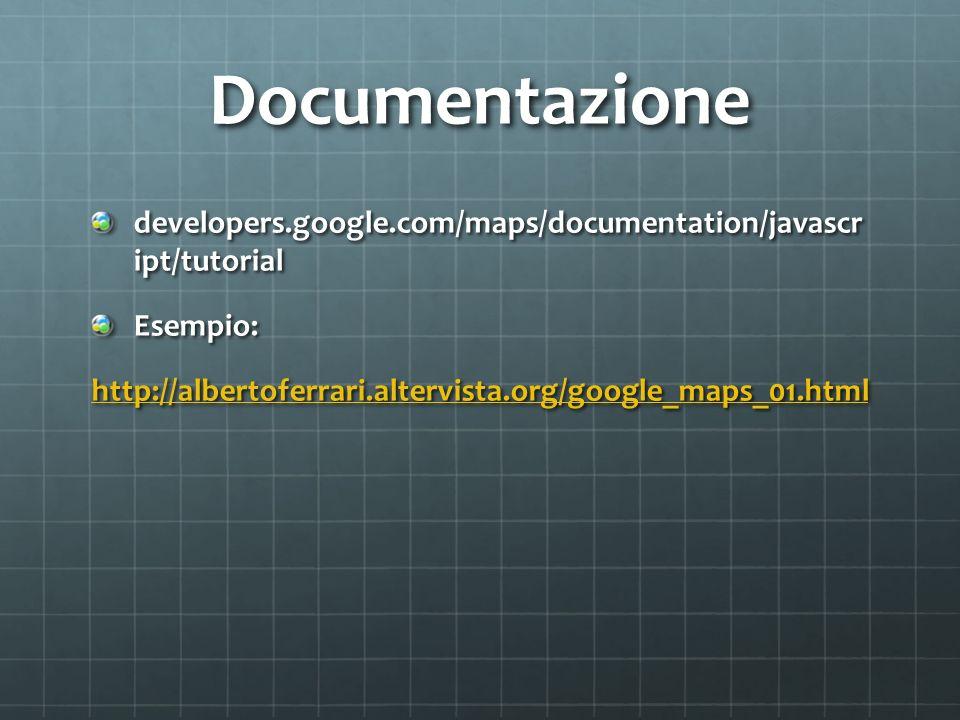 Documentazione developers.google.com/maps/documentation/javascr ipt/tutorial Esempio: http://albertoferrari.altervista.org/google_maps_01.html
