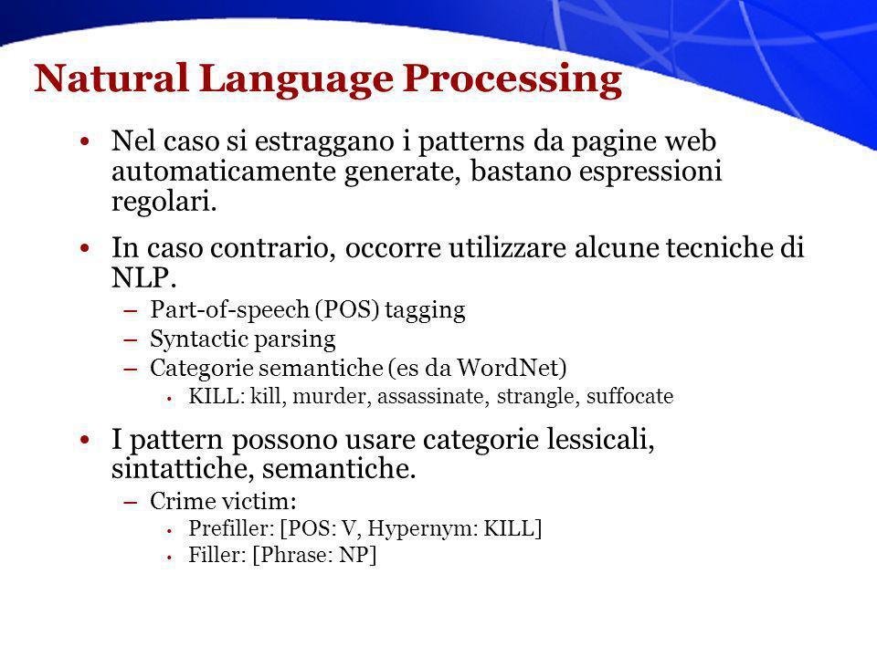 Natural Language Processing Nel caso si estraggano i patterns da pagine web automaticamente generate, bastano espressioni regolari. In caso contrario,