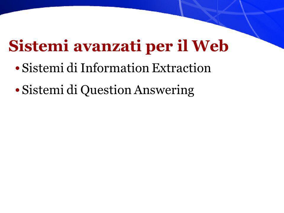 Information Extraction (IE) Identifica frammenti di informazione specifici in testi parzialmente strutturati (ex.